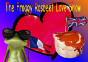 The Froggy Rosbeef Love Show